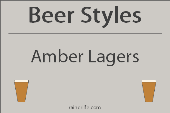 Beer Styles - Amber Lagers | rainerlife.com